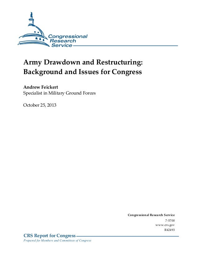 Army Drawdown and Restructuring: Background and Issues for Congress Andrew Feickert Specialist in Military Ground Forces O...