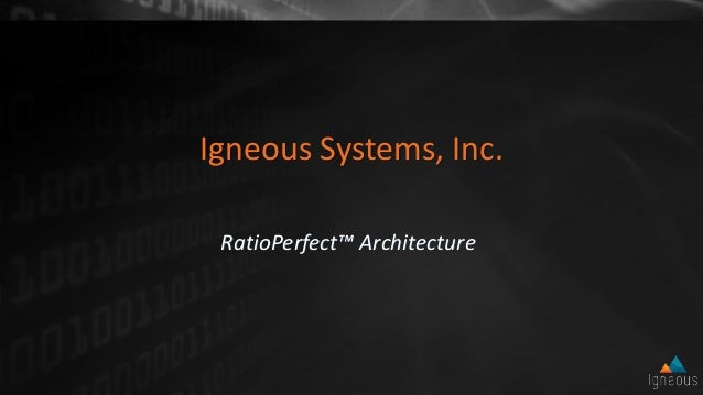 Igneous Systems, Inc. RatioPerfect™ Architecture