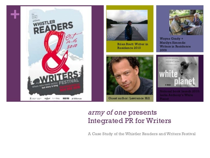 army of one  presents Integrated PR for Writers A Case Study of the Whistler Readers and Writers Festival Brian Brett: Wri...