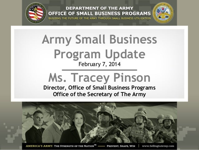 Army Small Business Program Update February 7, 2014 Ms. Tracey Pinson Director, Office of Small Business Programs Office o...