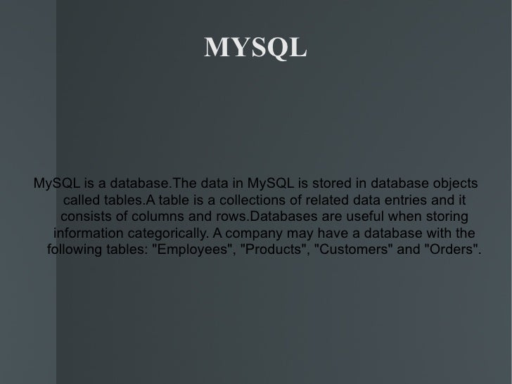 MYSQL MySQL is a database.The data in MySQL is stored in database objects called tables.A table is a collections of relate...