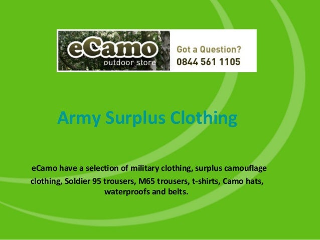 Army Surplus Clothing eCamo have a selection of military clothing, surplus camouflage clothing, Soldier 95 trousers, M65 t...