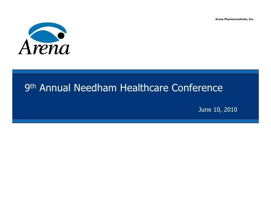 Arena Pharmaceuticals, Inc.     9th Annual Needham Healthcare Conference                                    June 10, 2010