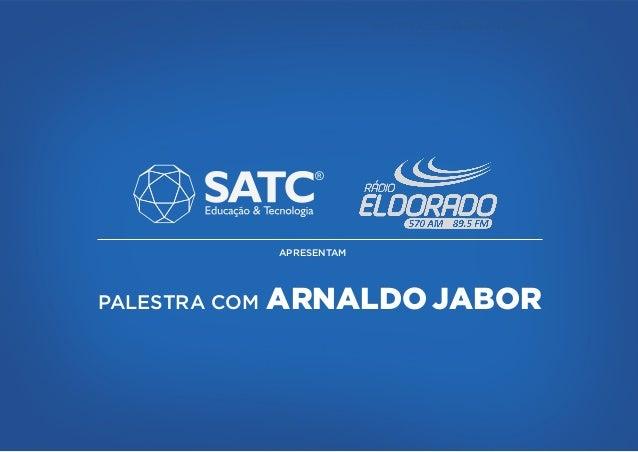 PALESTRA COM ARNALDO JABOR PALESTRA COM APRESENTAM ARNALDO JABOR ®