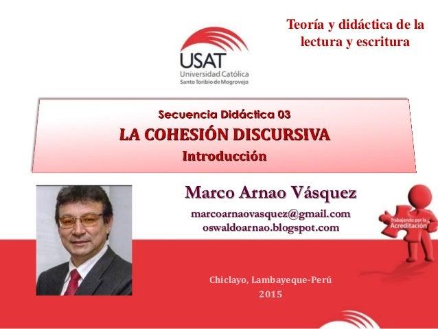 Marco Arnao Vásquez marcoarnaovasquez@gmail.com oswaldoarnao.blogspot.com Chiclayo, Lambayeque-Perú 2015 Teoría y didáctic...