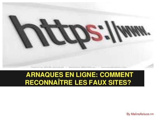 ARNAQUES EN LIGNE: COMMENTRECONNAÎTRE LES FAUX SITES?                         By MalinsAstuce.rm