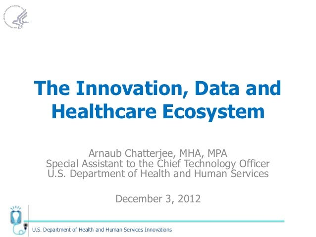 The Innovation, Data and Healthcare Ecosystem              Arnaub Chatterjee, MHA, MPA     Special Assistant to the Chief ...