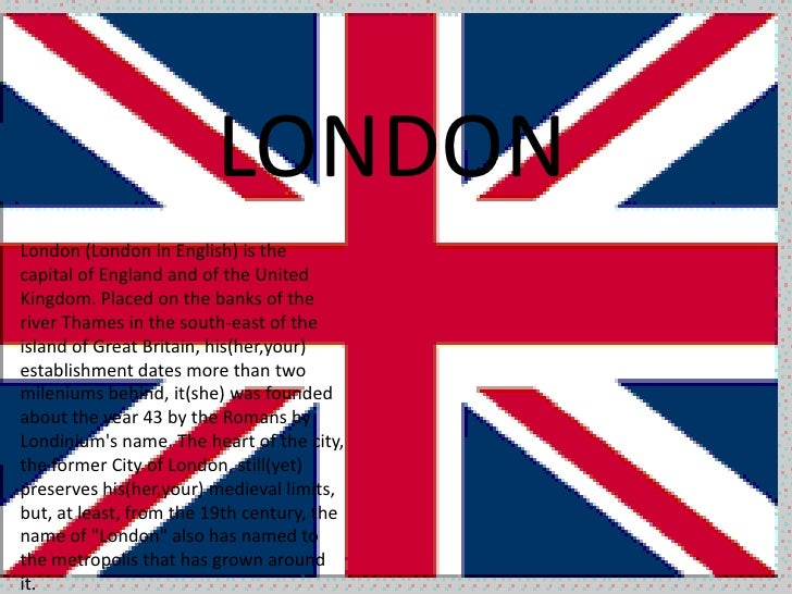 LONDON<br />London (London in English) is the capital of England and of the United Kingdom. Placed on the banks of the riv...