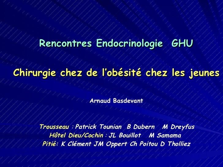 Rencontres Endocrinologie  GHU Chirurgie chez de l'obésité chez les jeunes Arnaud Basdevant Trousseau   :  Patrick Tounian...