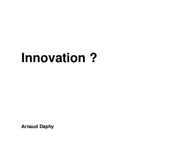 Innovation ?  Arnaud Daphy