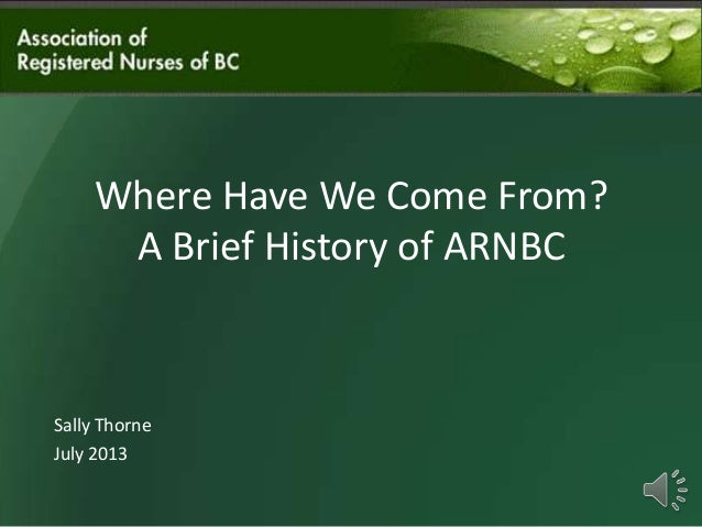 Where Have We Come From? A Brief History of ARNBC  Sally Thorne July 2013