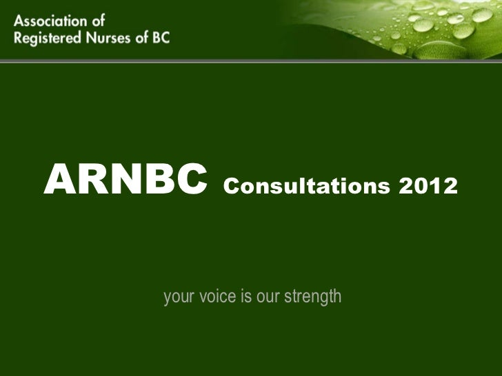 ARNBC  Consultations 2012 your voice is our strength