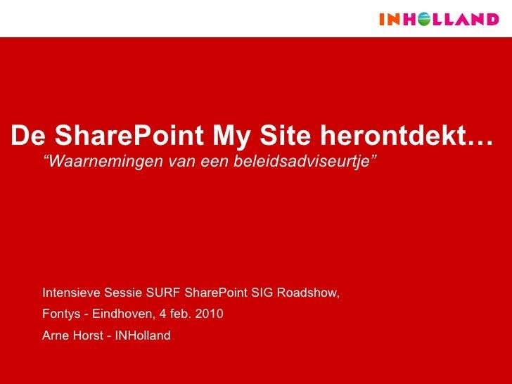 """De SharePoint My Site herontdekt… """" Waarnemingen van een beleidsadviseurtje""""   Intensieve Sessie SURF SharePoint SIG Roads..."""