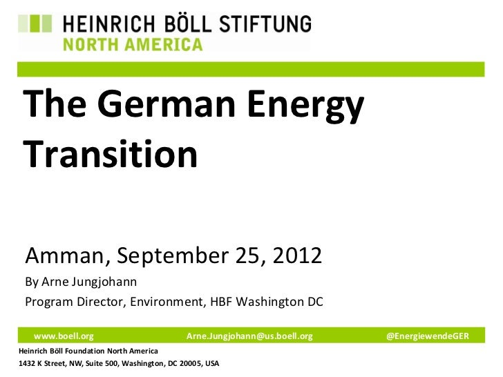 The German Energy Transition Amman, September 25, 2012 By Arne Jungjohann Program Director, Environment, HBF Washington DC...