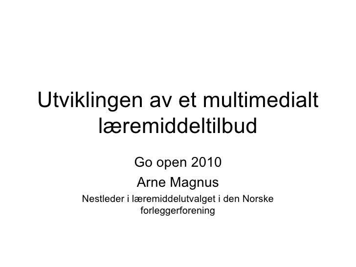 Utviklingen av et multimedialt        læremiddeltilbud                Go open 2010                Arne Magnus     Nestlede...