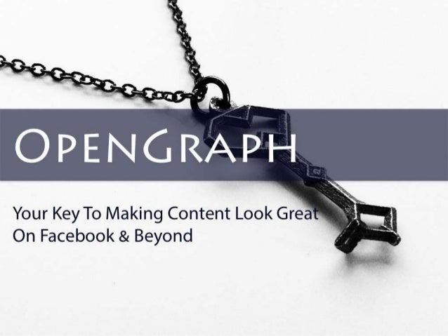 OpenGraph  Your Key To Making Content Look Great  On Facebook & Beyond