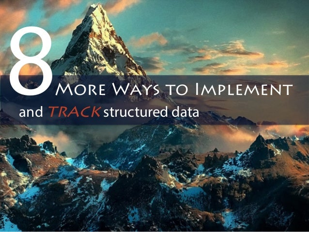 and track structured data 8  More Ways to Implement