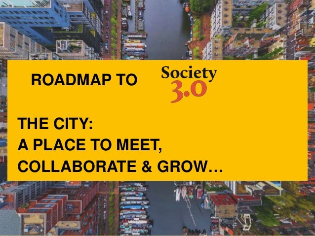 ROADMAP TO THE CITY: A PLACE TO MEET, COLLABORATE & GROW…