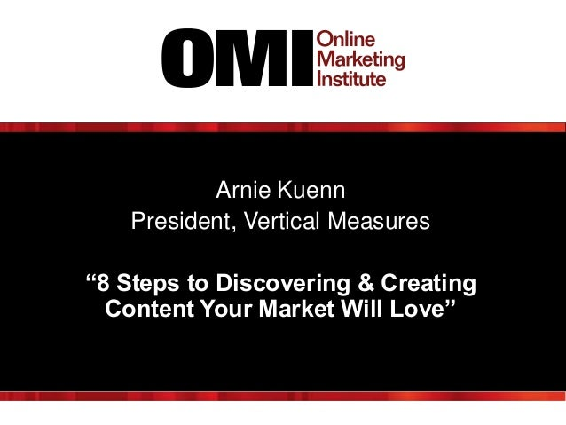 "How to Win at Search, Social Arnie Kuenn and Content Marketing! President, Vertical Measures  ""8 Steps to Discovering & Cr..."