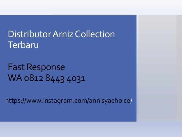 DistributorArnizCollection Terbaru Fast Response WA 0812 8443 4031 https://www.instagram.com/annisyachoice/