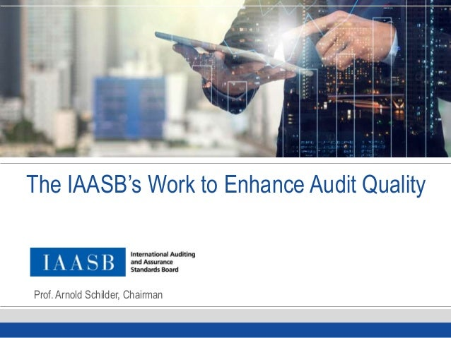 The IAASB's Work to Enhance Audit Quality Prof. Arnold Schilder, Chairman