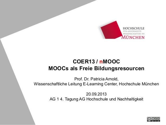 COER13 / nMOOC MOOCs als Freie Bildungsresourcen Prof. Dr. Patricia Arnold, Wissenschaftliche Leitung E-Learning Center, H...