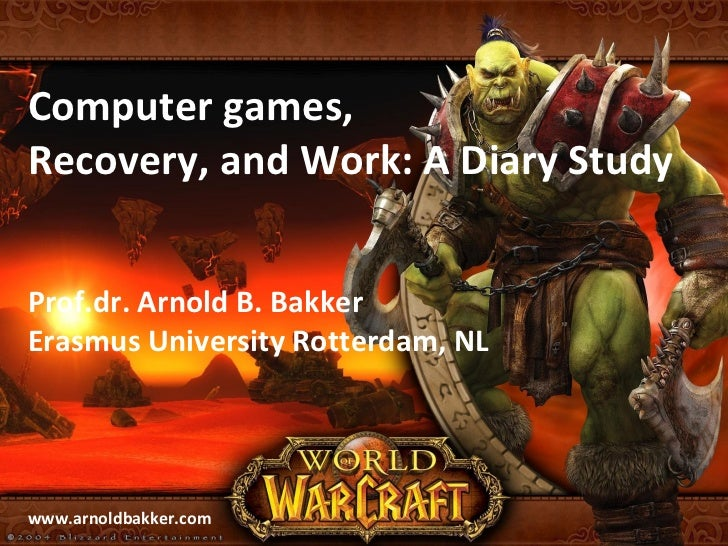 Computer games, Recovery, and Work: A Diary Study Prof.dr. Arnold B. Bakker Erasmus University Rotterdam, NL www.arnoldbak...