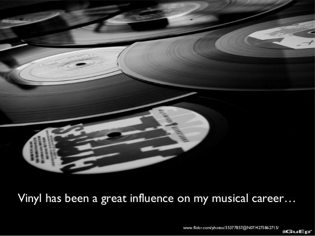 Vinyl has been a great influence on my musical career…  http://  www.flickr.com/photos/35377857@N07/4275862715/