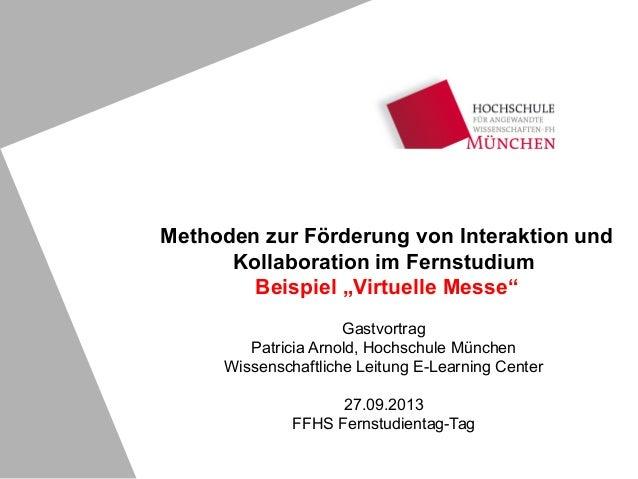 """Methoden zur Förderung von Interaktion und Kollaboration im Fernstudium Beispiel """"Virtuelle Messe"""" Gastvortrag Patricia Ar..."""