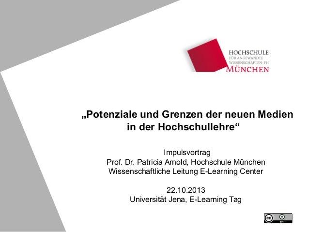 """""""Potenziale und Grenzen der neuen Medien in der Hochschullehre"""" Impulsvortrag Prof. Dr. Patricia Arnold, Hochschule Münche..."""