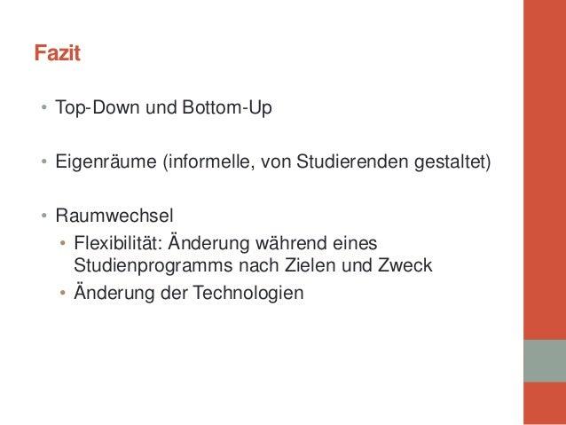 Fazit  •  Top-Down und Bottom-Up  •  Eigenräume (informelle, von Studierenden gestaltet)  •  Raumwechsel  •  Flexibilität:...