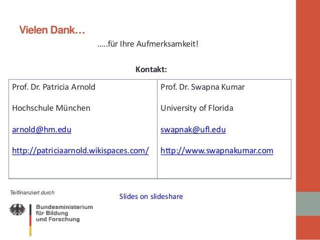 Vielen Dank…  …..für Ihre Aufmerksamkeit!  Kontakt:  Slides on slideshare  Teilfinanziert durch  Prof. Dr. Patricia Arnold...