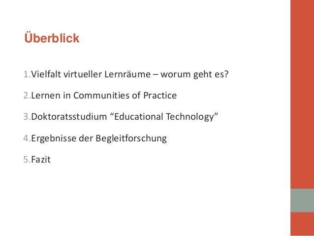 "1.  Vielfalt virtueller Lernräume – worum geht es?  2.  Lernen in Communities of Practice  3.  Doktoratsstudium ""Education..."