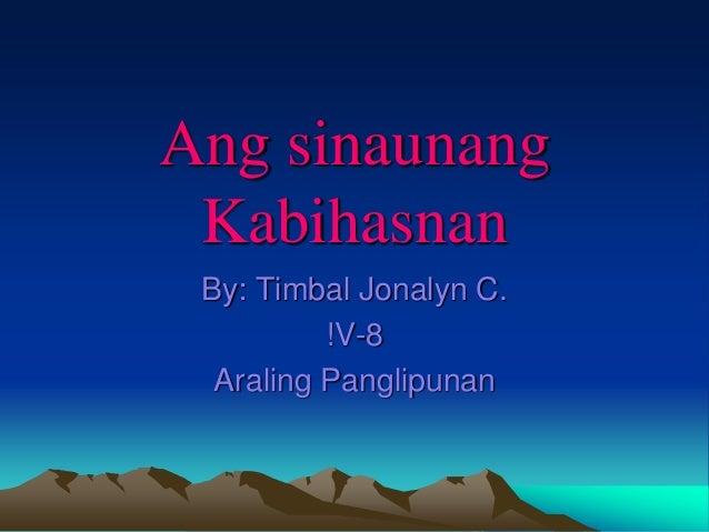 Ang sinaunang  Kabihasnan  By: Timbal Jonalyn C.  !V-8  Araling Panglipunan