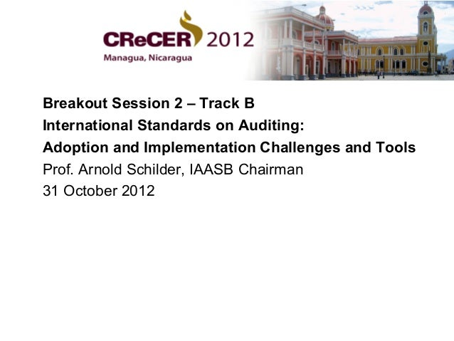 Breakout Session 2 – Track BInternational Standards on Auditing:Adoption and Implementation Challenges and ToolsProf. Arno...