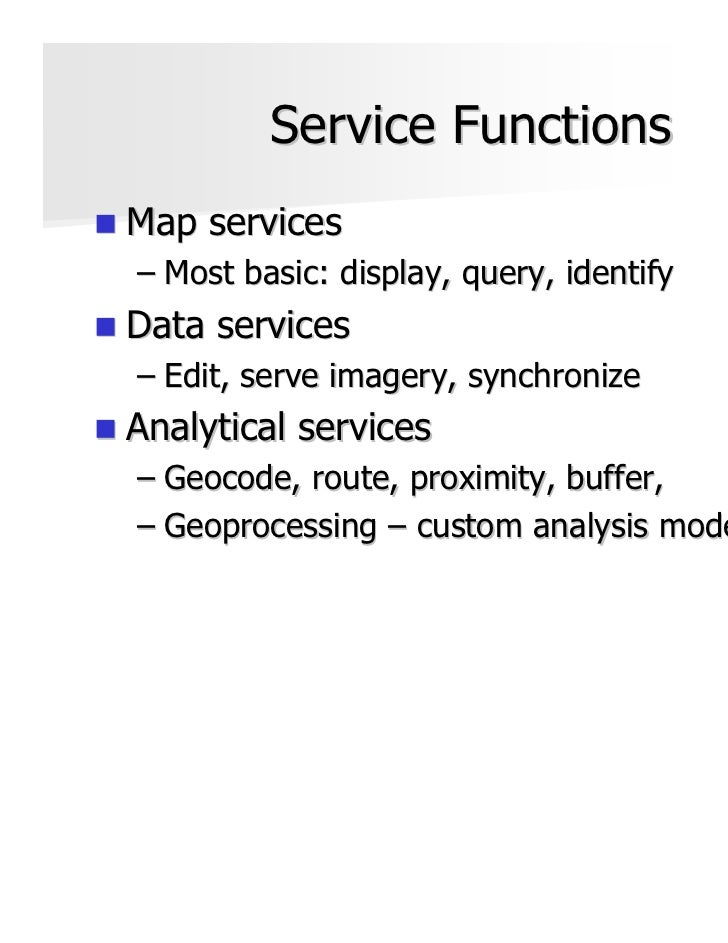 Service FunctionsMap services– Most basic: display, query, identifyData services– Edit, serve imagery, synchronizeAnalytic...