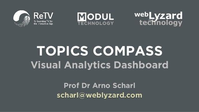 1 TOPICS COMPASS Visual Analytics Dashboard Prof Dr Arno Scharl scharl@weblyzard.com