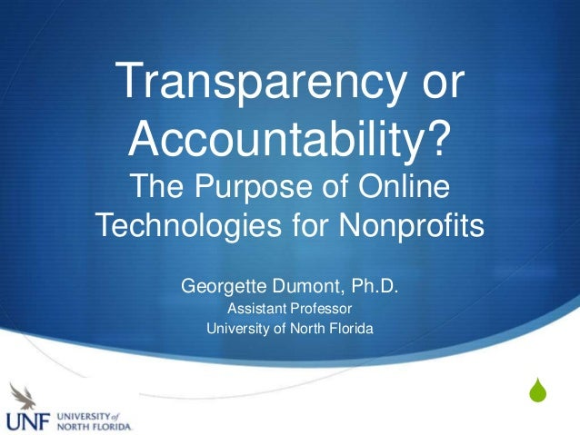 Transparency or Accountability?  The Purpose of OnlineTechnologies for Nonprofits     Georgette Dumont, Ph.D.          Ass...