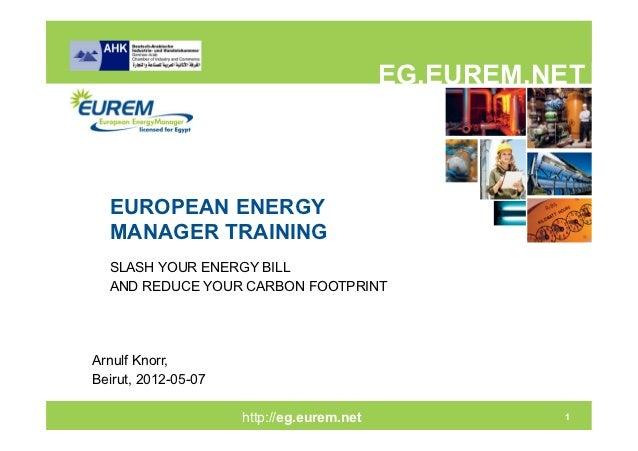EG.EUREM.NET  EUROPEAN ENERGY  MANAGER TRAINING  SLASH YOUR ENERGY BILL  AND REDUCE YOUR CARBON FOOTPRINTArnulf Knorr,Beir...