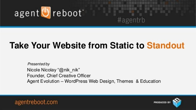 "Take Your Website from Static to Standout    Presented by    Nicole Nicolay ""@nik_nik""    Founder, Chief Creative Officer ..."