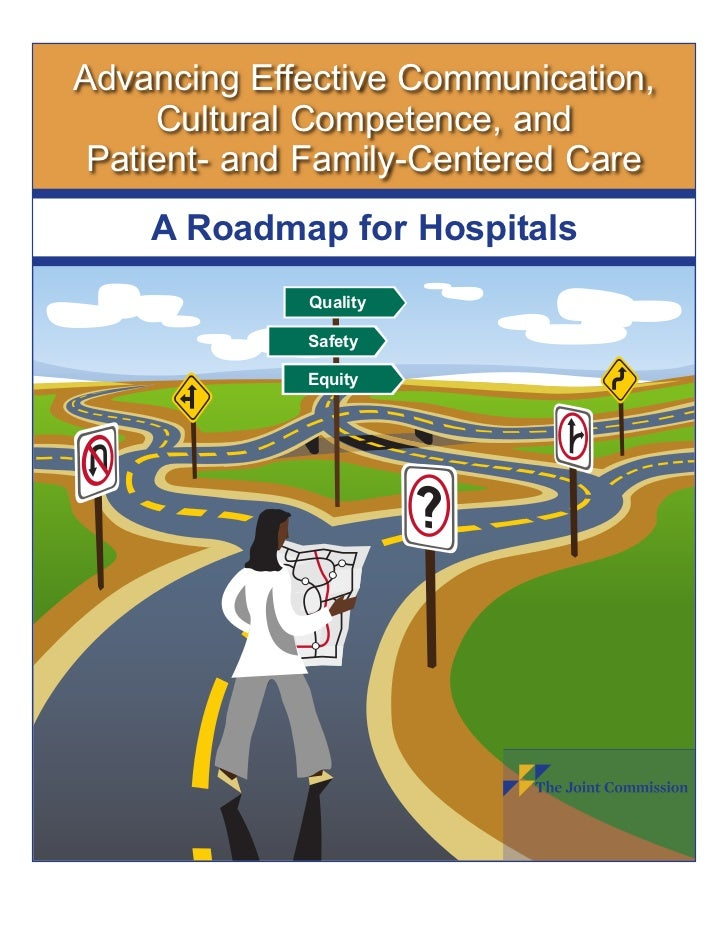 Advancing Effective Communication,     Cultural Competence, and Patient- and Family-Centered Care    A Roadmap for Hospita...