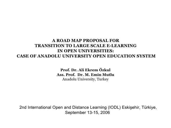 A ROAD MAP PROPOSAL FOR      TRANSITION TO LARGE SCALE E-LEARNING              IN OPEN UNIVERSITIES:CASE OF ANADOLU UNIVER...