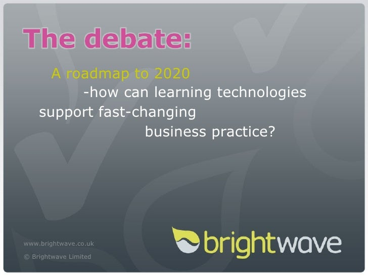 A roadmap to 2020 www.brightwave.co.uk © Brightwave Limited   -how can learning technologies support fast-changing busines...