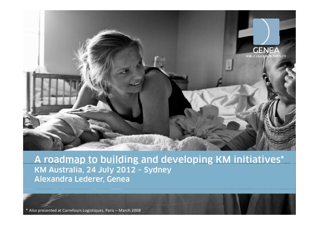 A roadmap to building and developing KM initiatives*            p           g           p g    KM Australia, 24 July 2012 ...