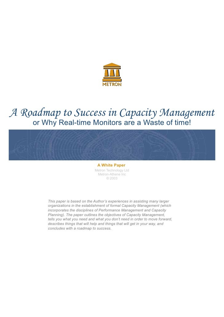 A Roadmap to Success in Capacity Management    or Why Real-time Monitors are a Waste of time!                             ...
