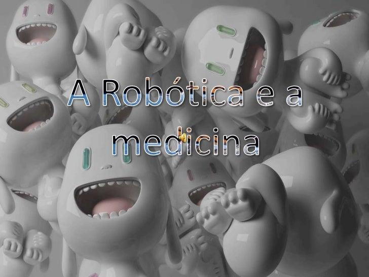 A Robótica e a medicina<br />