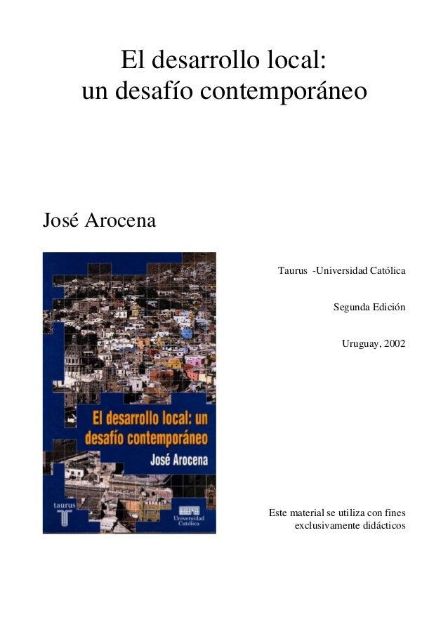 El desarrollo local:    un desafío contemporáneoJosé Arocena                     Taurus -Universidad Católica             ...