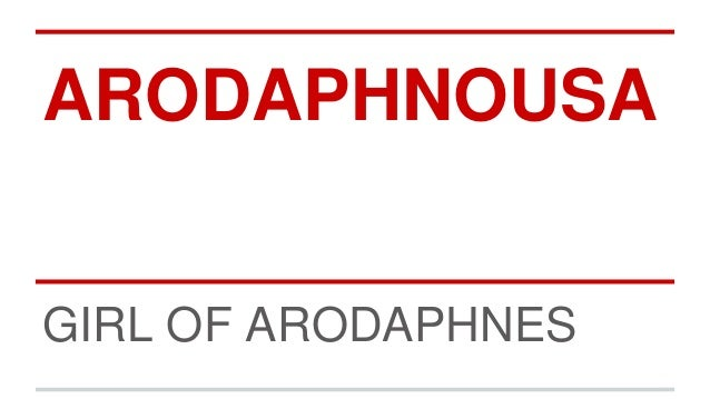 ARODAPHNOUSA GIRL OF ARODAPHNES