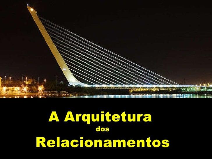A Arquitetura  dos Relacionamentos