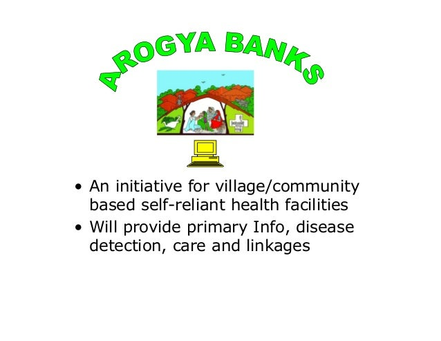 • An initiative for village/community  based self-reliant health facilities• Will provide primary Info, disease  detection...